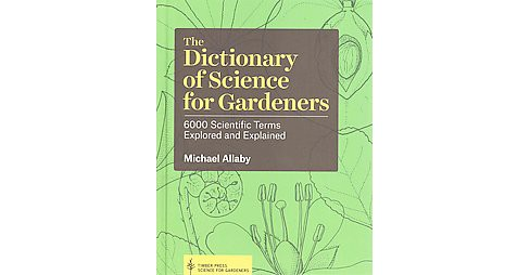 Dictionary of Science for Gardeners : 6000 Scientific Terms Explored and Explained (Hardcover) (Michael - image 1 of 1