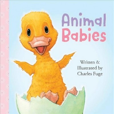 Animal Babies - by Charles Fuge (Hardcover)