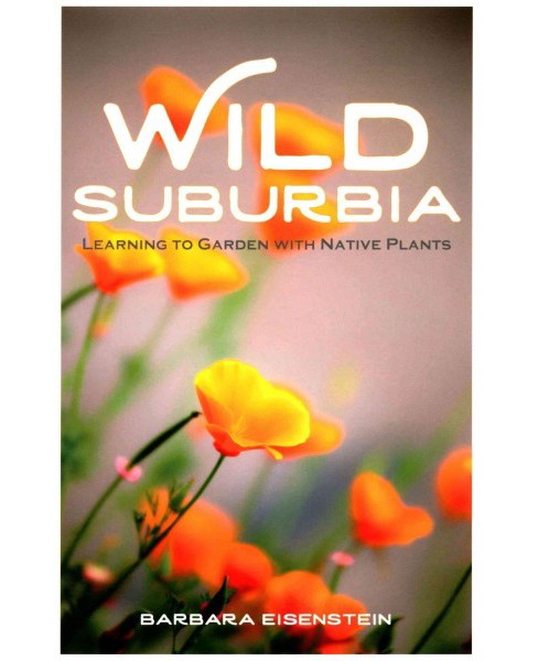 Wild Suburbia : Learning to Garden with Native Plants (Paperback) (Barbara Eisenstein) - image 1 of 1