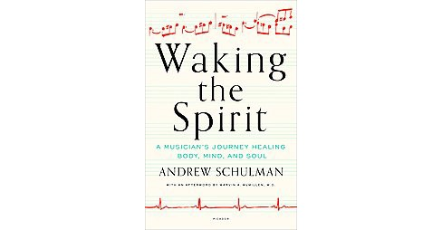 Waking the Spirit : A Musician's Journey Healing Body, Mind, and Soul (Hardcover) (Andrew Schulman) - image 1 of 1