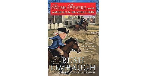 Rush Revere and the American Revolution ( Rush Revere) (Hardcover) by Rush Limbaugh - image 1 of 1