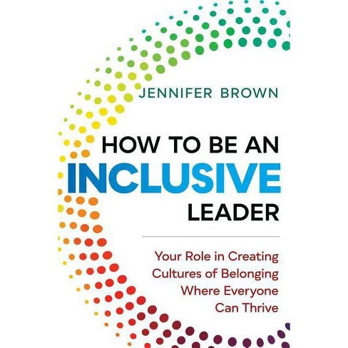 How to Be an Inclusive Leader - by  Jennifer Brown (Hardcover) - image 1 of 1
