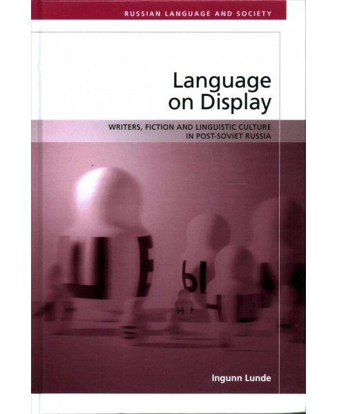 Language on Display : Writers, Fiction and Linguistic Culture in Post-Soviet Russia -  (Hardcover) - image 1 of 1