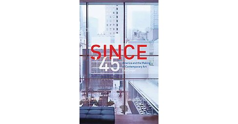 Since '45 : America and the Making of Contemporary Art (Paperback) (Katy Siegel) - image 1 of 1