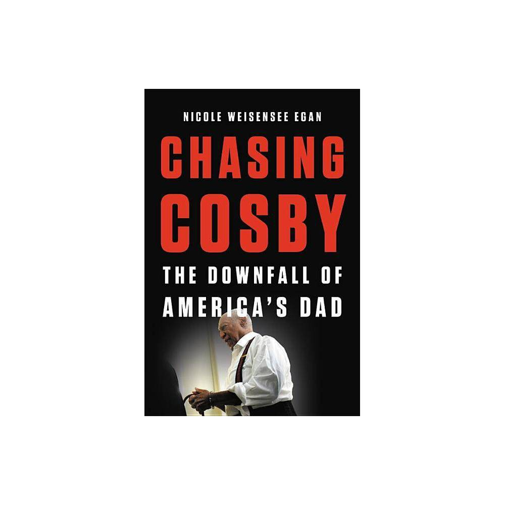 Chasing Cosby - by Nicole Weisensee Egan (Hardcover)