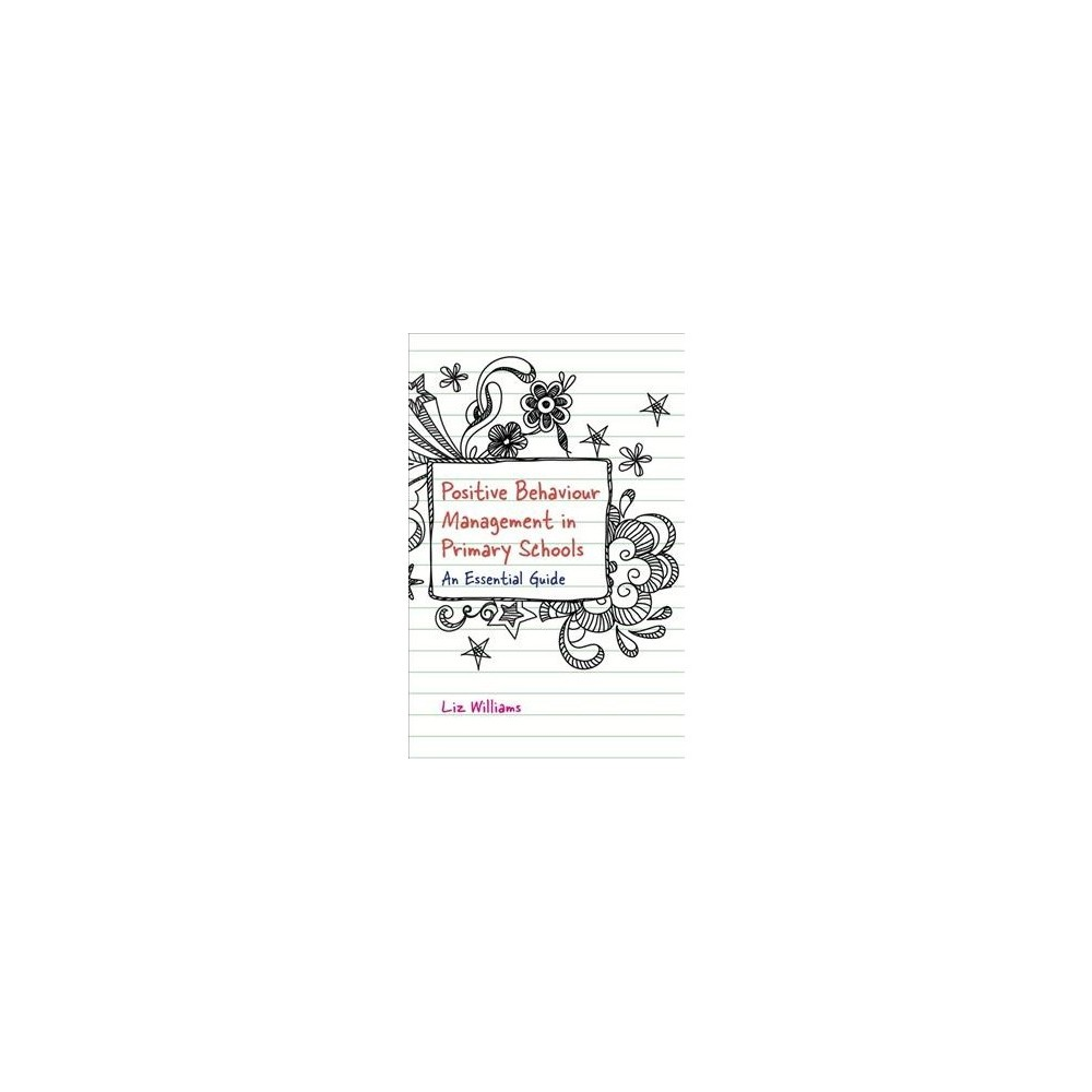Positive Behaviour Management in Primary Schools : An Essential Guide - by Liz Williams (Paperback)