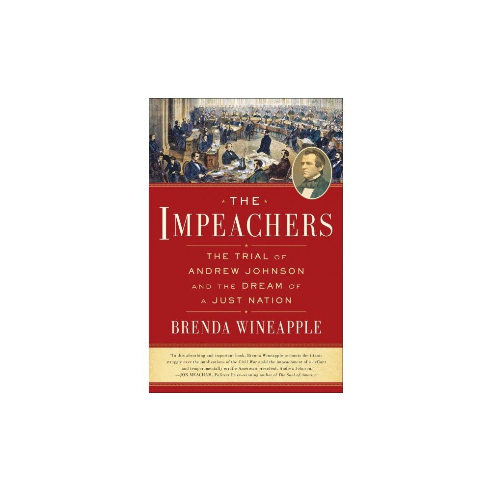 Impeachers : The Trial of Andrew Johnson and the Dream of a Just Nation - (Hardcover)