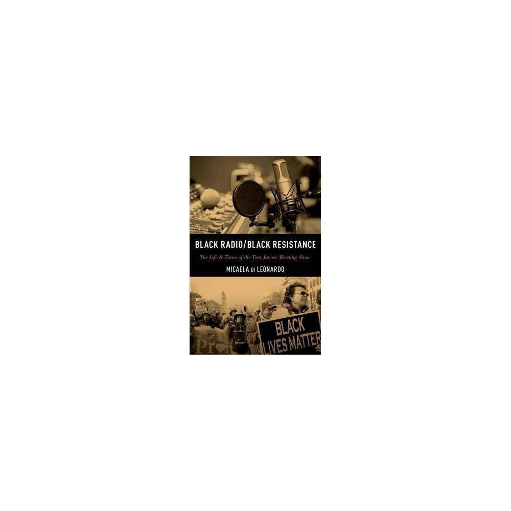 Black Radio/Black Resistance : The Life & Times of the Tom Joyner Morning Show - (Hardcover)