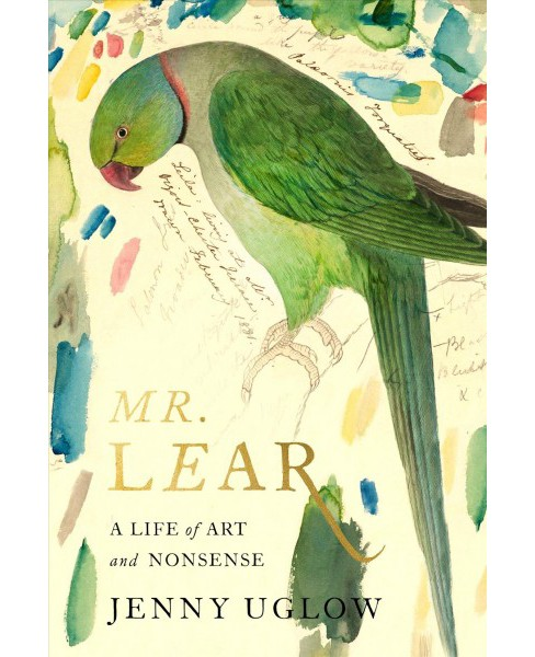 Mr. Lear : A Life of Art and Nonsense -  by Jenny Uglow (Hardcover) - image 1 of 1