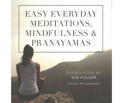 Easy Everyday Meditations, Mindfulness, and Pranayamas (Unabridged) (CD/Spoken Word) (Sue Fuller) - image 1 of 1
