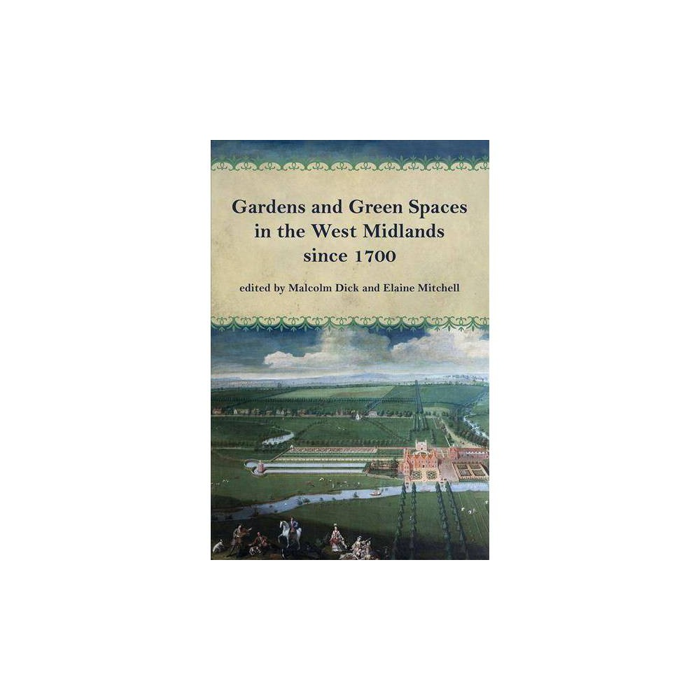 Gardens and Green Spaces in the West Midlands Since 1700 - (Paperback)