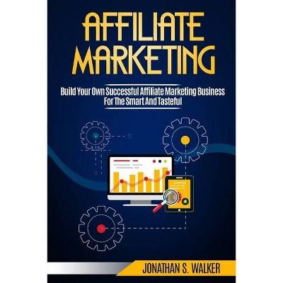 Affiliate Marketing - by  Jonathan S Walker (Paperback)