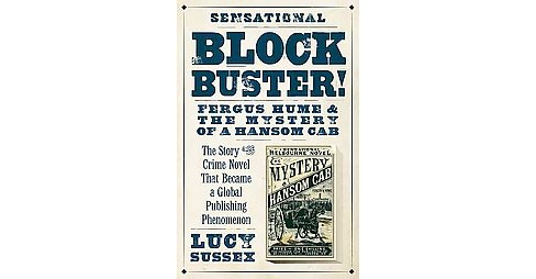 Blockbuster! : Fergus Hume & the Mystery of a Hansom Cab (Paperback) (Lucy Sussex) - image 1 of 1