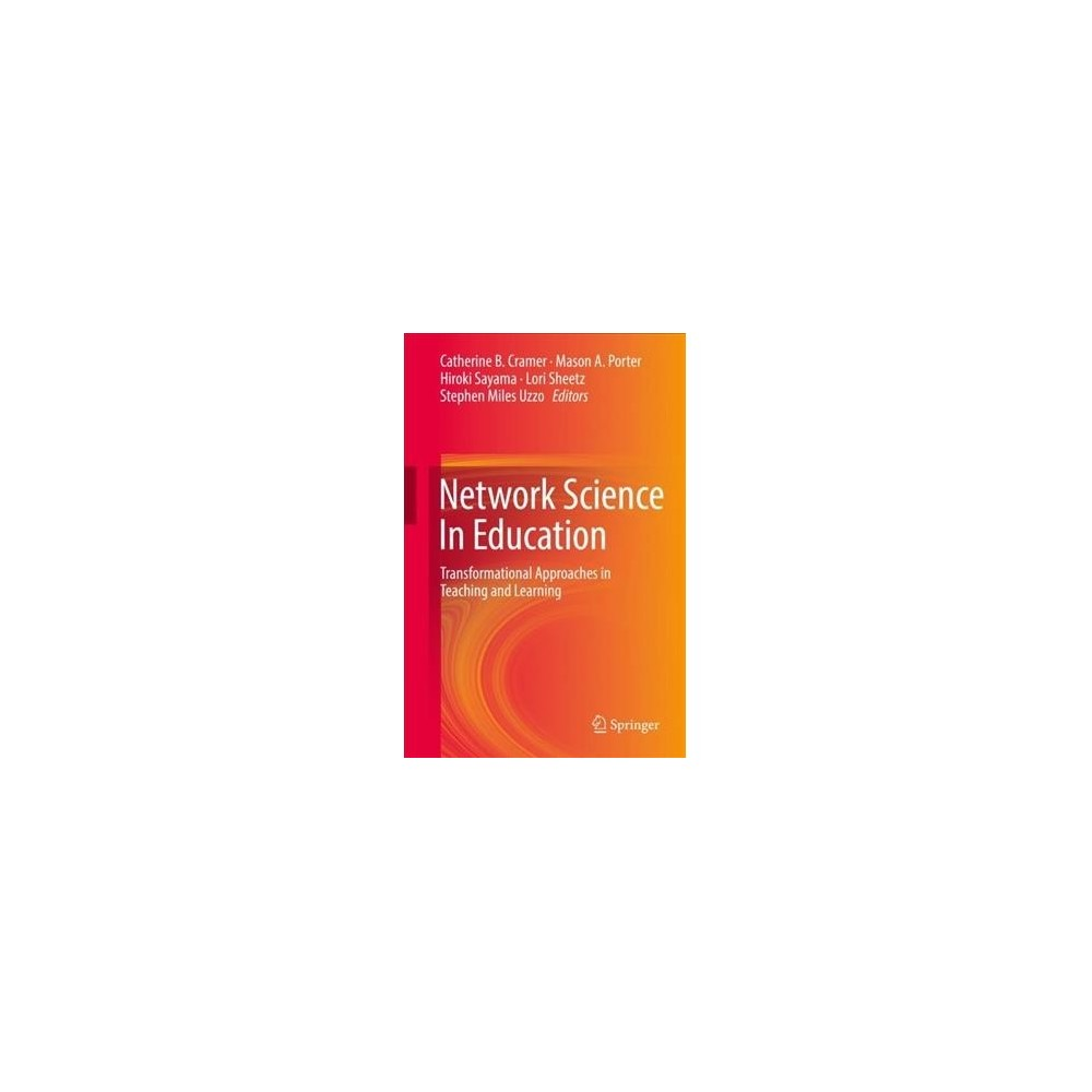 Network Science in Education : Transformational Approaches in Teaching and Learning - (Hardcover)