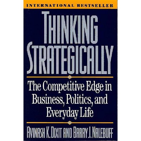 Thinking Strategically - (Norton Paperback) 4 Edition by  Avinash K Dixit & Barry J Nalebuff (Paperback) - image 1 of 1