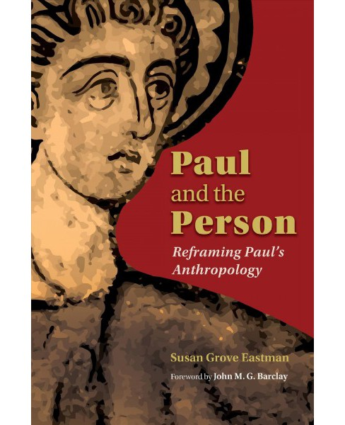 Paul and the Person : Reframing Paul's Anthropology -  by Susan Grove Eastman (Paperback) - image 1 of 1