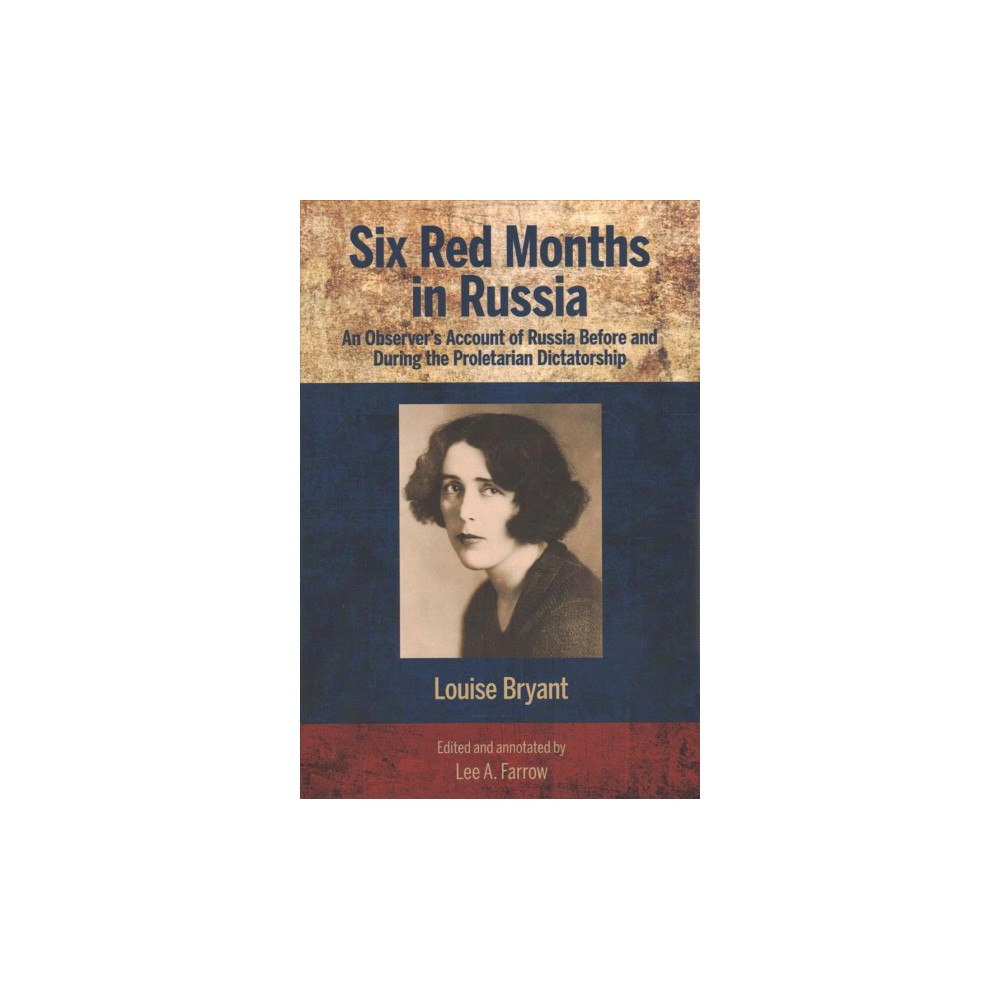 Six Red Months in Russia : An Observer's Account of Russia Before and During the Proletarian