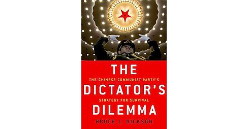 Dictator's Dilemma : The Chinese Communist Party's Strategy for Survival (Hardcover) (Bruce J. Dickson) - image 1 of 1
