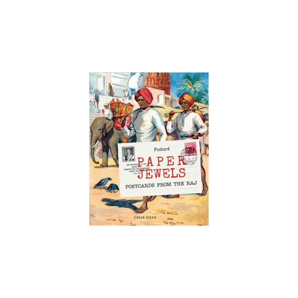 Paper Jewels : Postcards from the Raj - by Omar Khan (Hardcover)