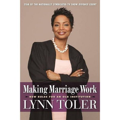 Making Marriage Work - by Lynn Toler (Paperback)