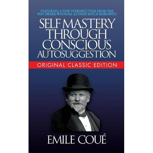 Self-Mastery Through Conscious Autosuggestion (Original Classic Edition) - by  Emile Cou&#8730 (Paperback) - image 1 of 1