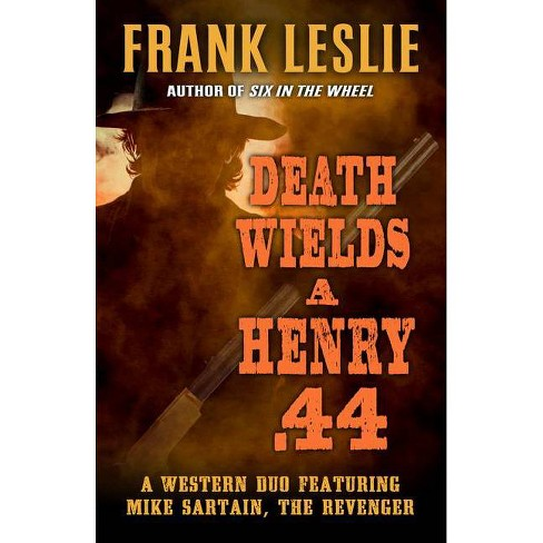 Death Wields a Henry .44 - by  Frank Leslie (Hardcover) - image 1 of 1