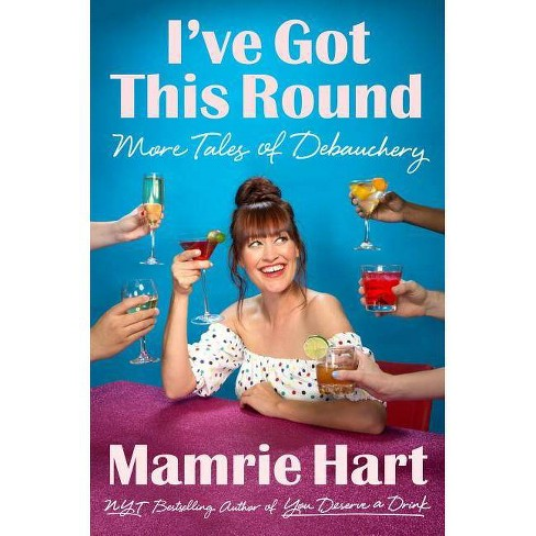 I've Got This Round - by  Mamrie Hart (Paperback) - image 1 of 1