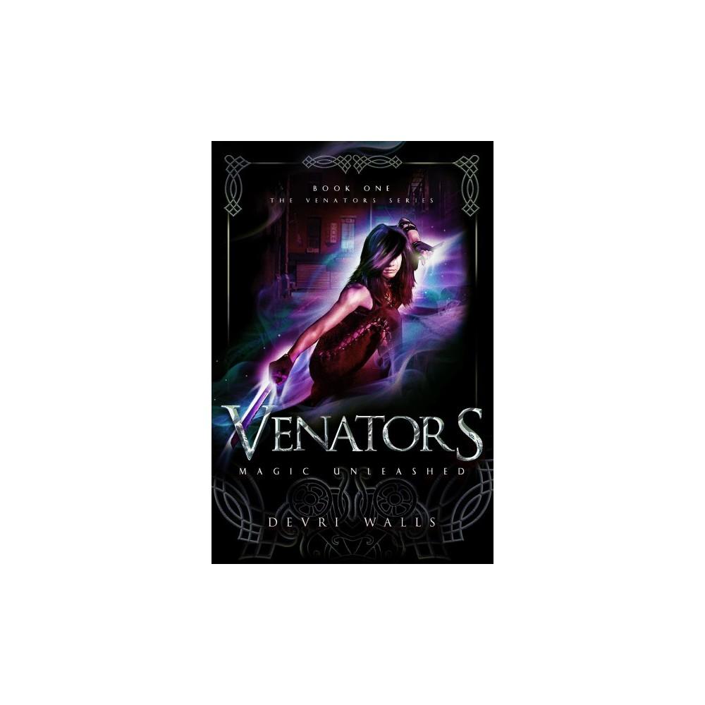 Venators : Magic Unleashed - (Venators) by Devri Walls (Paperback)