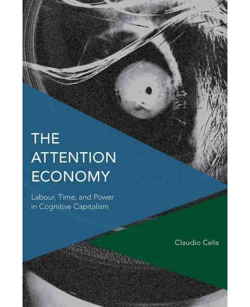 Attention Economy : Labour, Time and Power in Cognitive Capitalism (Hardcover) (Claudio Celis Bueno) - image 1 of 1