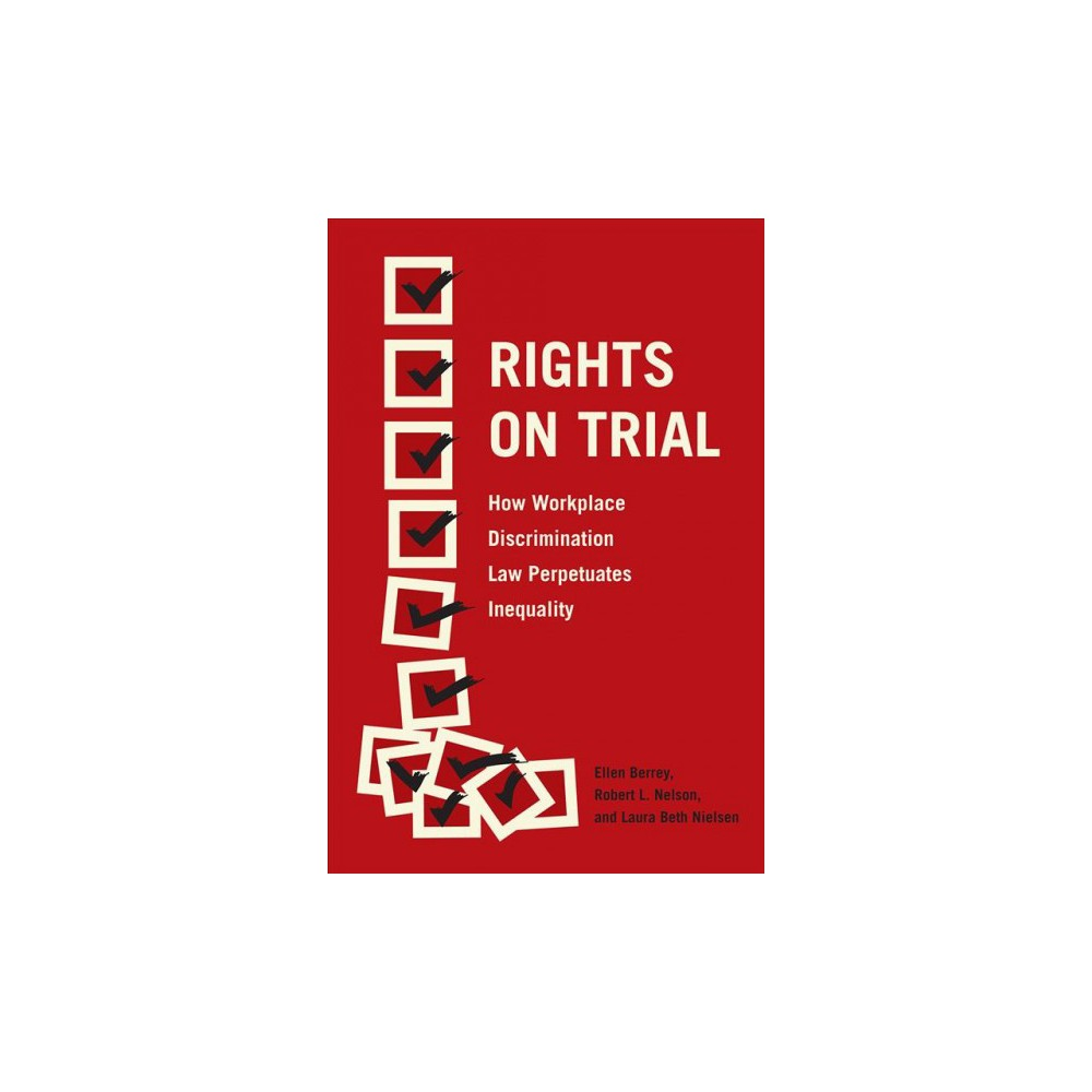Rights on Trial : How Workplace Discrimination Law Perpetuates Inequality (Paperback) (Ellen Berrey &