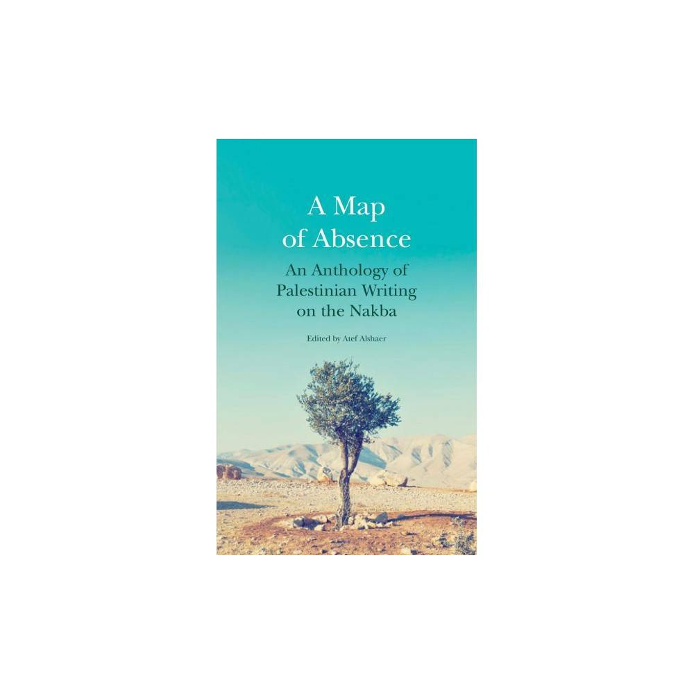 Map of Absence : An Anthology of Palestinian Writing on the Nakba - (Paperback)