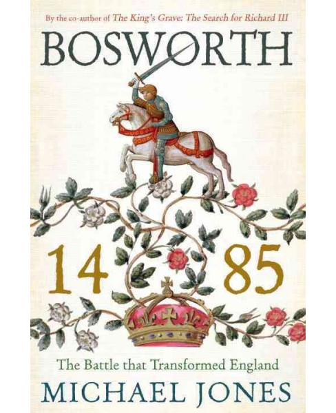 Bosworth 1485 : The Battle that Transformed England (Reprint) (Paperback) (Michael Jones) - image 1 of 1
