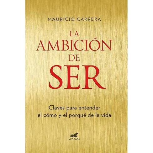 La Ambici�n de Ser: Claves Para Entender El Como Y El Porque de la Vida/ The Ambition to Be - image 1 of 1