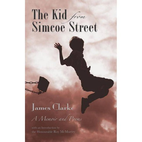 The Kid from Simcoe Street - by  James Clarke (Paperback) - image 1 of 1