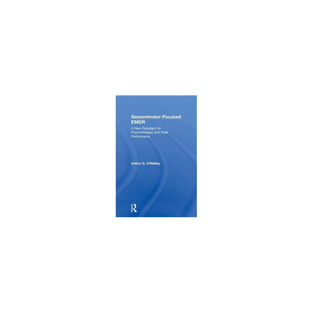 Sensorimotor-Focused Emdr : A New Paradigm for Psychotherapy and Peak Performance - (Hardcover)