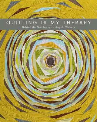 Quilting Is My Therapy : Behind the Stitches (Deluxe)(Paperback)(Angela Walters)