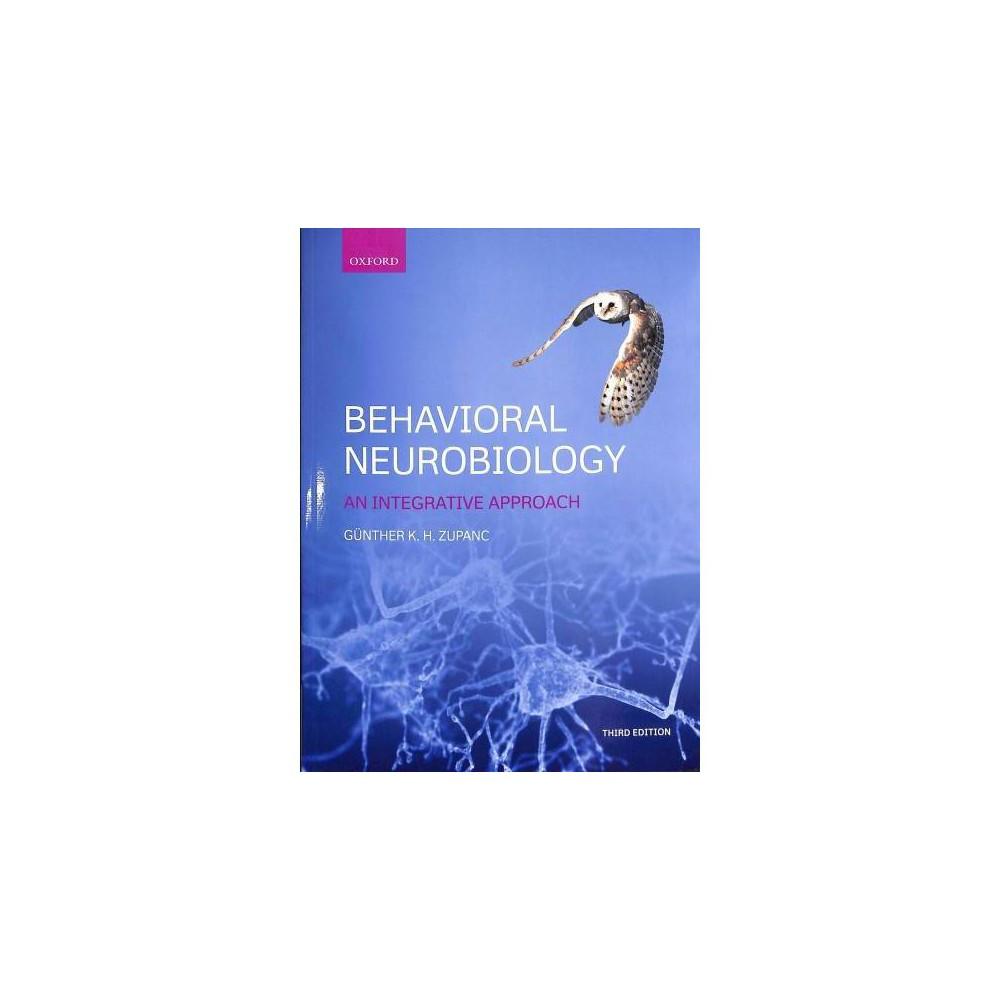 Behavioral Neurobiology : An Integrative Approach - 3 by Gunthern K. H. Zupanc (Paperback)