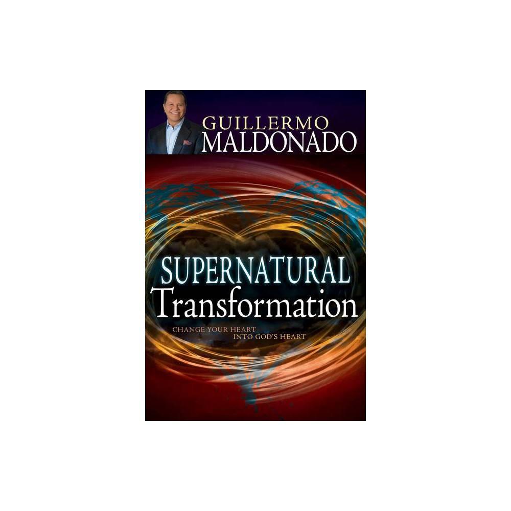 Supernatural Transformation By Guillermo Maldonado Paperback