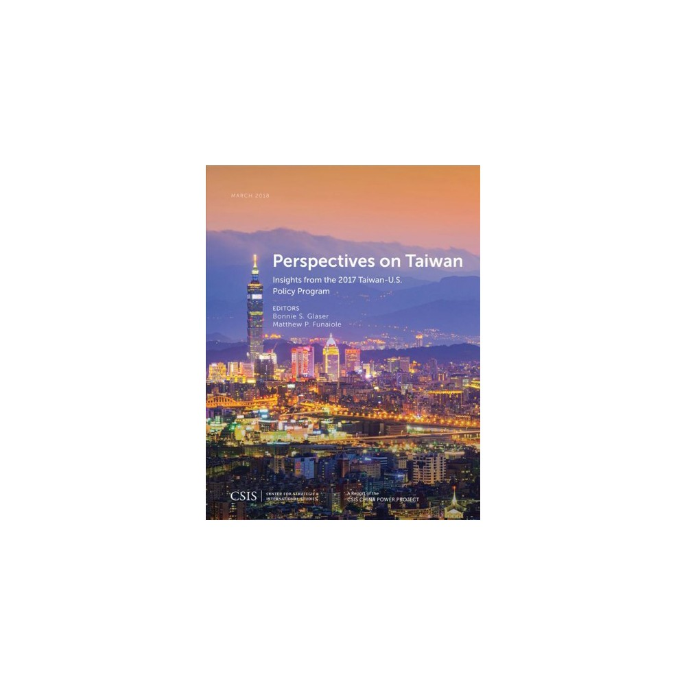 Perspectives on Taiwan : Insights from the 2017 Taiwan-U.S. Policy Program - (Paperback)
