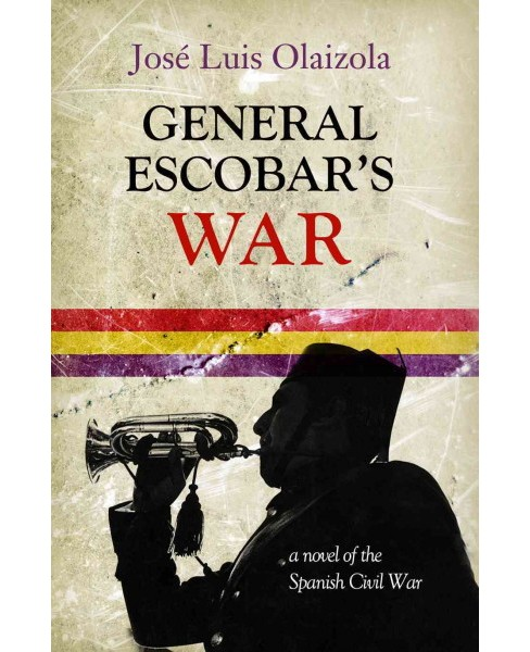 General Escobar's War : A Novel of the Spanish Civil War (Paperback) (Jose Luis Olaizola) - image 1 of 1