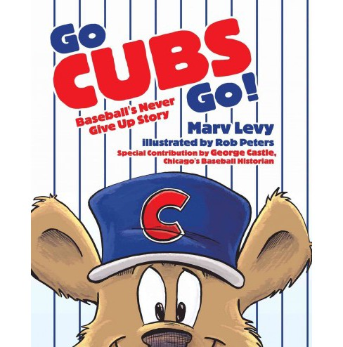 Go Cubs Go! : Baseball's Never Give Up Story (Hardcover) (Mark Levy) - image 1 of 1