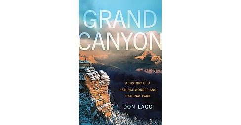 Grand Canyon : A History of a Natural Wonder and National Park (Paperback) (Don Lago) - image 1 of 1