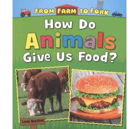 How Do Animals Give Us Food? (Paperback) (Linda Staniford) - image 1 of 1