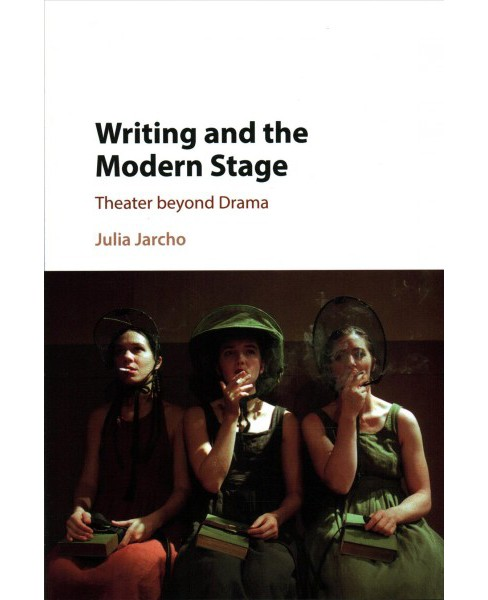 Writing and the Modern Stage : Theater Beyond Drama (Hardcover) (Julia Jarcho) - image 1 of 1