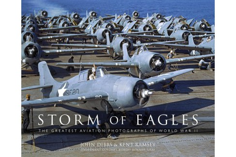 Storm of Eagles : The Greatest Aviation Photographs of World War II (Hardcover) (John Dibbs & Kent - image 1 of 1