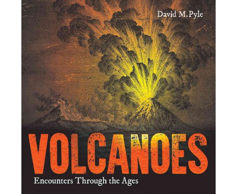 Volcanoes : Encounters through the Ages -  by David M. Pyle (Paperback) - image 1 of 1
