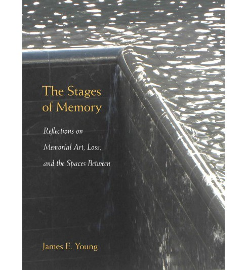 Stages of Memory : Reflections on Memorial Art, Loss, and the Spaces Between (Hardcover) (James E. - image 1 of 1