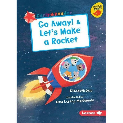 Go Away! & Let's Make a Rocket - (Early Bird Readers -- Red (Early Bird Stories (Tm))) by  Elizabeth Dale (Paperback)