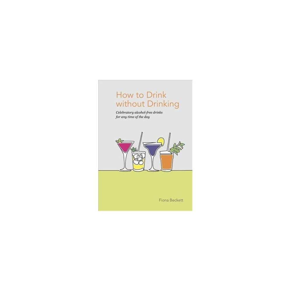 How to Drink Without Drinking - by Fiona Beckett (Hardcover) Fiona Beckett is the author of more than 10 books including Fiona Beckett's Cheese Course and Food, Wine and friends (Cico) and How to Match Food and Wine (Mitchell Beazley). She is the wine writer for the Guardian and her Matching Food and Wine website has followers around the world, with 230k unique users a month, 17k registered subscribers and a social media reach of over 130k across all channels. Fiona outlines the rise of teetotalism and the health benefits of including alcohol-free days as part of a healthy lifestyle. This beautiful and inspiring book includes tips and recipes for flavoring waters, creating rhubarb bellinis and marmalade bucks fizz, as well as delicious cardamom syrups, roiboos tea punch and root beer floats. Whether you wish to create a watermelon cooler or an alcohol-free fruit punch to get a party started or simply wish to make a pair of herb-flavored spritzes for a Friday night in, this book proves that 'no-lo' drinks are every bit as interesting as alcohol. Learn how to create flavorsome, delicious drinks so that anyone can join in a party or celebration. Sections include water, drinks made with nonalcoholic wine, drinking vinegars and shrubs, syrups and cordials, alcohol-free and low-alcohol cocktails, wines, beers and spirits.