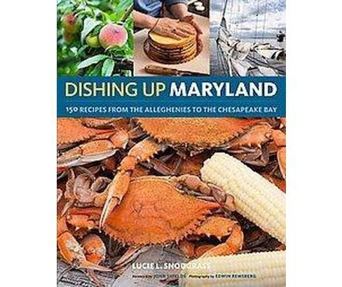 Dishing Up Maryland : 150 Recipes from the Alleghenies to the Chesapeake Bay (Paperback) (Lucie L. - image 1 of 1